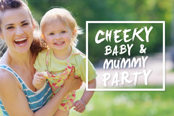 Cheeky Baby & Mummy Party